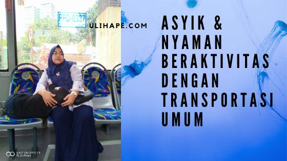 Photo of Asyik dan Nyaman Beraktivitas Menggunakan Transportasi Umum