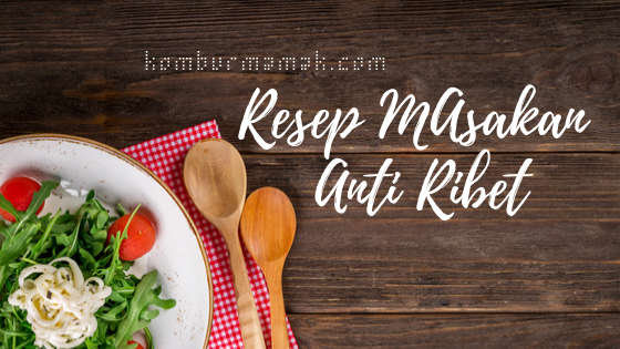 Photo of Temukan Resep Masakan Anti Ribet di 5 Website Ini!